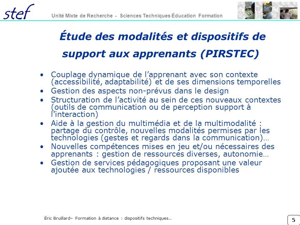 6 Unité Mixte de Recherche - Sciences Techniques Éducation Formation Éric Bruillard– Formation à distance : dispositifs techniques… Exemples Nouvelles expériences dapprentissage