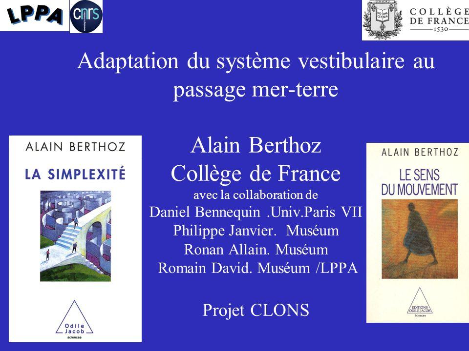 Adaptation du système vestibulaire au passage mer-terre Alain Berthoz Collège de France avec la collaboration de Daniel Bennequin.Univ.Paris VII Phili