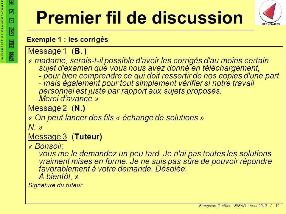 Françoise Greffier - EIFAD - Avril 2010 /10 Message 1 (B. ) « madame, serais-t-il possible d'avoir les corrigés d'au moins certain sujet d'examen que