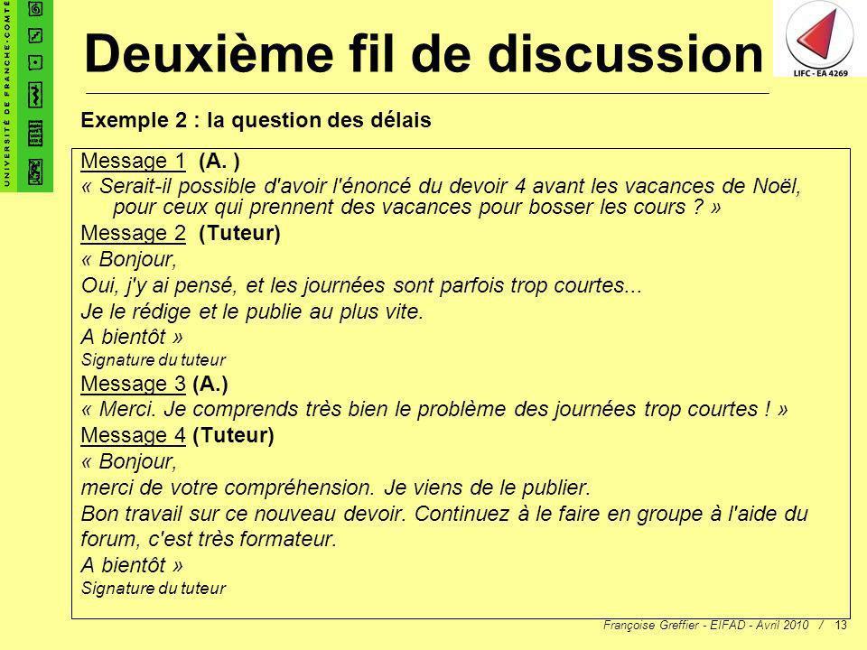 Françoise Greffier - EIFAD - Avril 2010 /13 Message 1 (A. ) « Serait-il possible d'avoir l'énoncé du devoir 4 avant les vacances de Noël, pour ceux qu