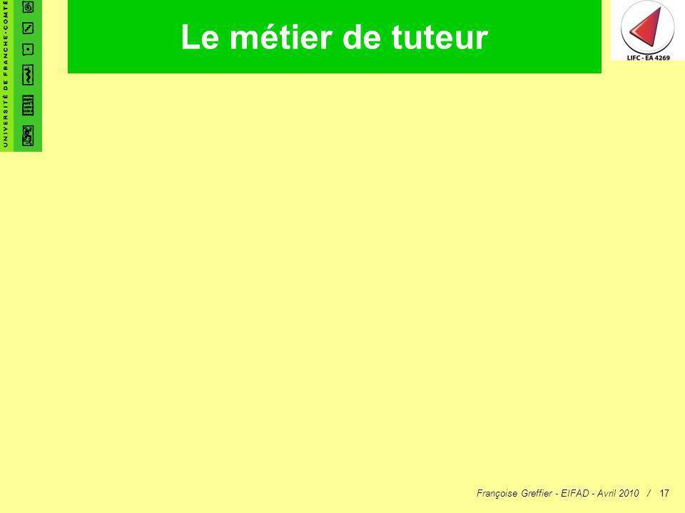 Françoise Greffier - EIFAD - Avril 2010 /17 Le métier de tuteur