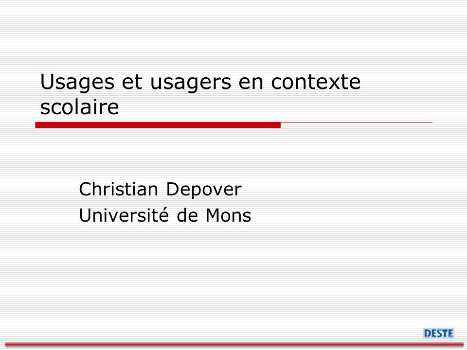 Usages et usagers en contexte scolaire Christian Depover Université de Mons