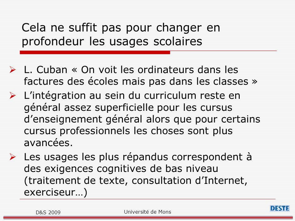 D&S 2009 Université de Mons Cela ne suffit pas pour changer en profondeur les usages scolaires L.