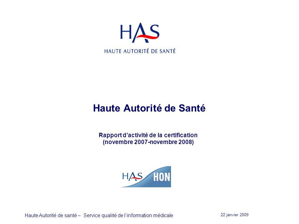 22 janvier 2009 Haute Autorité de santé – Service qualité de linformation médicale Haute Autorité de Santé Rapport dactivité de la certification (novembre 2007-novembre 2008)