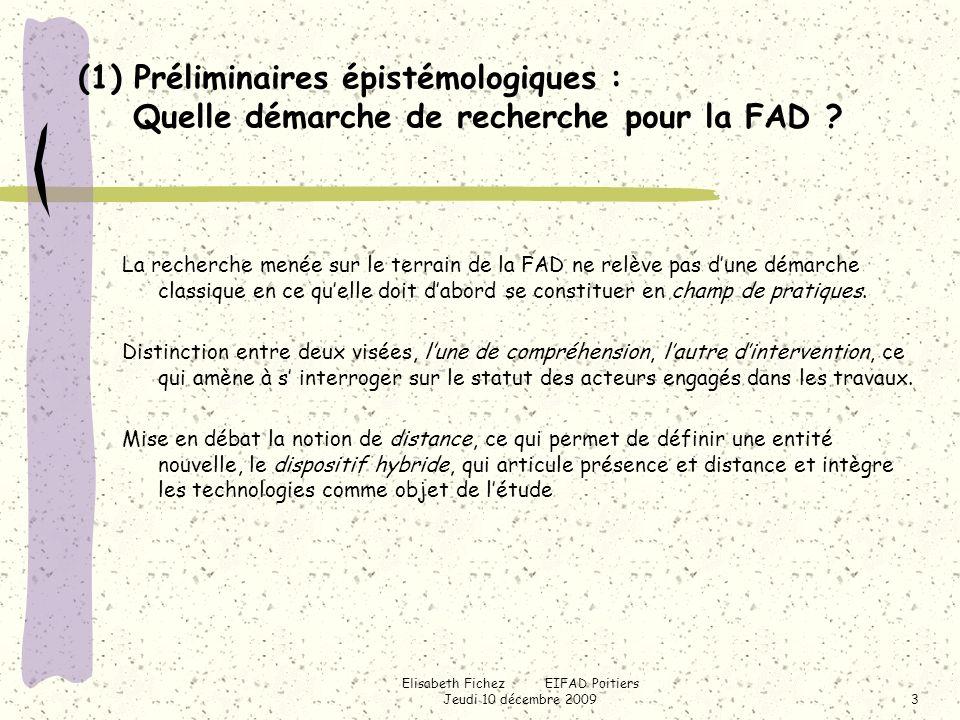 Elisabeth Fichez EIFAD Poitiers Jeudi 10 décembre 20094 Objet précisément retenu ici : Lacte éducatif contemporain Cerner la dynamique de recomposition du paysage conceptuel lié à lacte éducatif contemporain