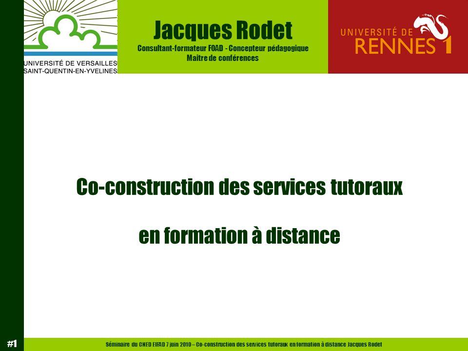 Séminaire du CNED EIFAD 7 juin 2010 – Co-construction des services tutoraux en formation à distance Jacques Rodet #2 Le tutorat est reconnu comme un élément déterminant de la réussite d une formation à distance.