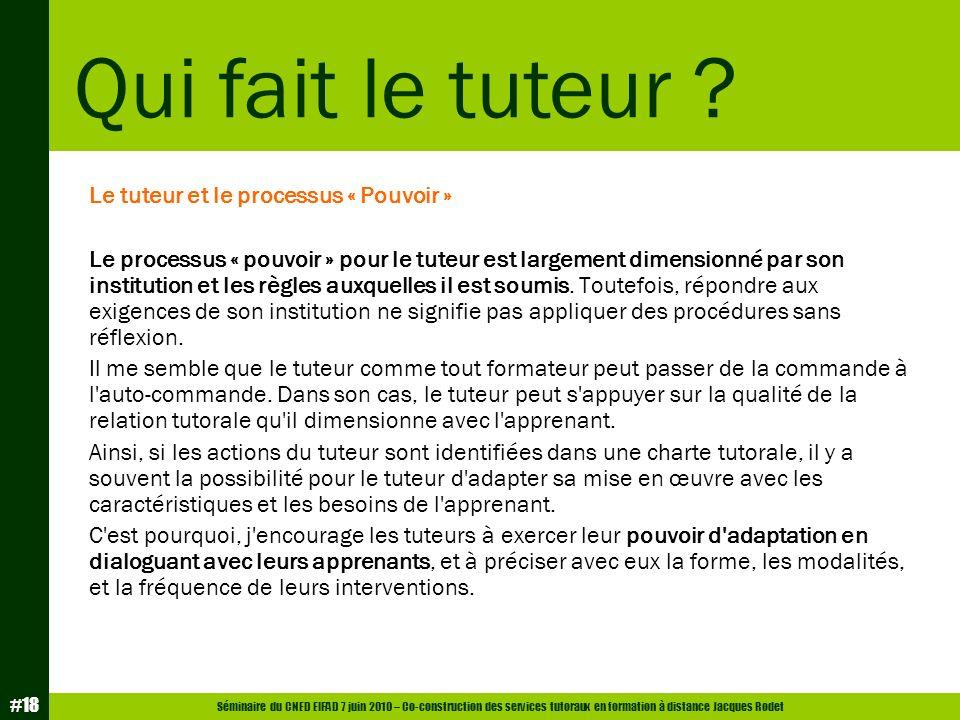 Séminaire du CNED EIFAD 7 juin 2010 – Co-construction des services tutoraux en formation à distance Jacques Rodet #18 Le tuteur et le processus « Pouv