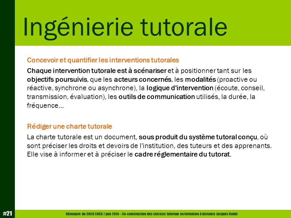 Séminaire du CNED EIFAD 7 juin 2010 – Co-construction des services tutoraux en formation à distance Jacques Rodet #21 Concevoir et quantifier les inte