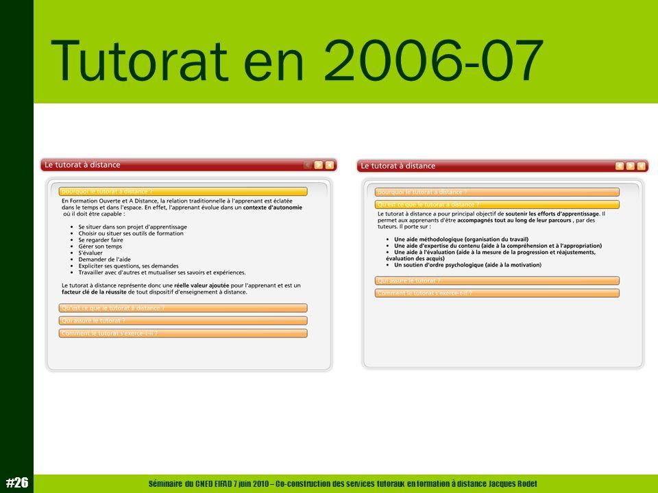 Séminaire du CNED EIFAD 7 juin 2010 – Co-construction des services tutoraux en formation à distance Jacques Rodet #26 Tutorat en 2006-07