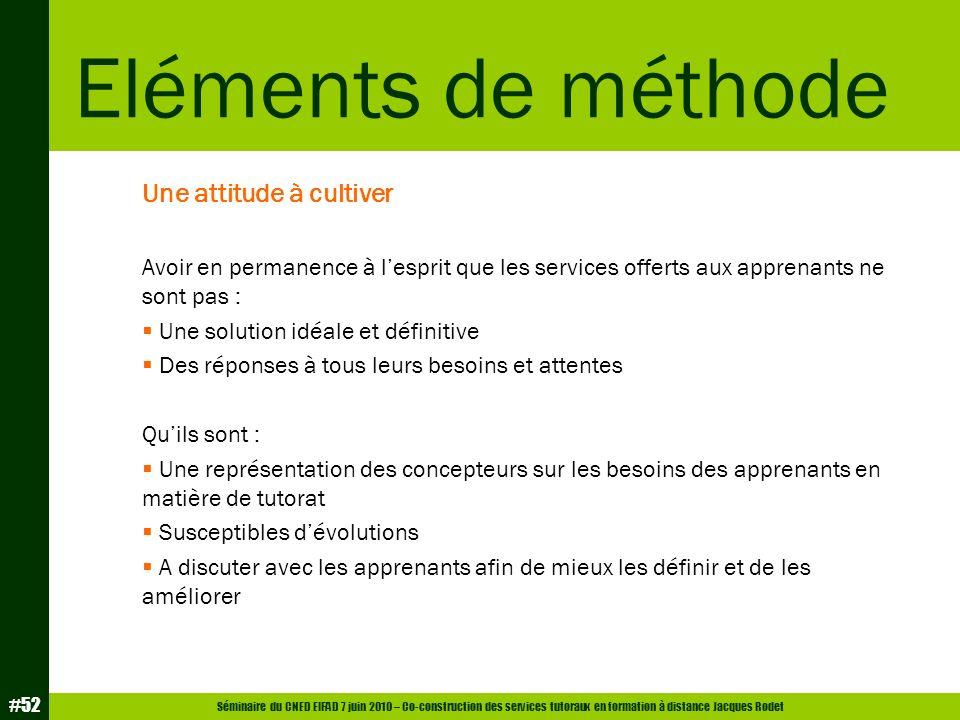 Séminaire du CNED EIFAD 7 juin 2010 – Co-construction des services tutoraux en formation à distance Jacques Rodet #52 Une attitude à cultiver Avoir en