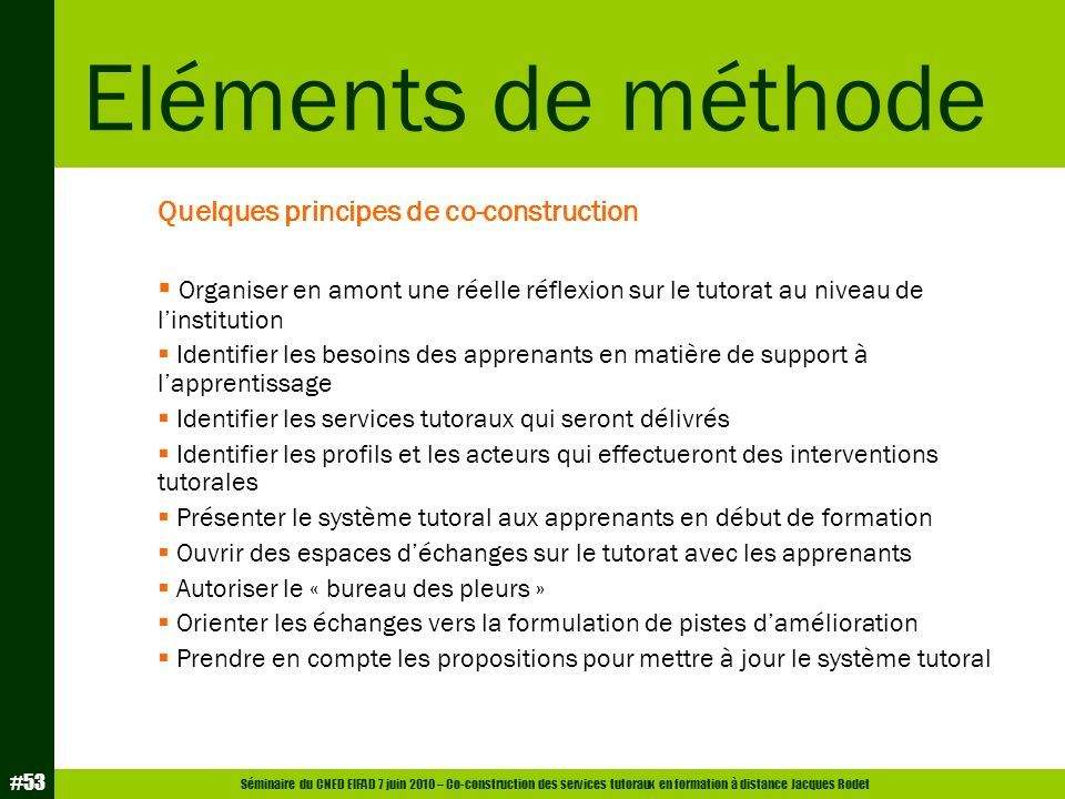 Séminaire du CNED EIFAD 7 juin 2010 – Co-construction des services tutoraux en formation à distance Jacques Rodet #53 Quelques principes de co-constru