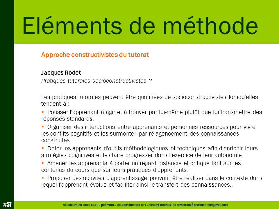 Séminaire du CNED EIFAD 7 juin 2010 – Co-construction des services tutoraux en formation à distance Jacques Rodet #57 Approche constructivistes du tut