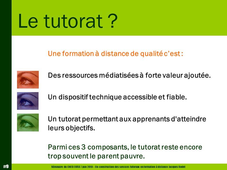 Séminaire du CNED EIFAD 7 juin 2010 – Co-construction des services tutoraux en formation à distance Jacques Rodet #10 Le tutorat ?