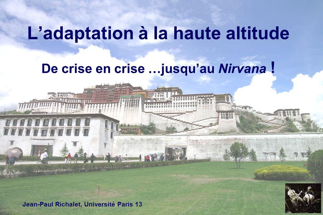 Ladaptation à la haute altitude De crise en crise …jusquau Nirvana ! Jean-Paul Richalet, Université Paris 13