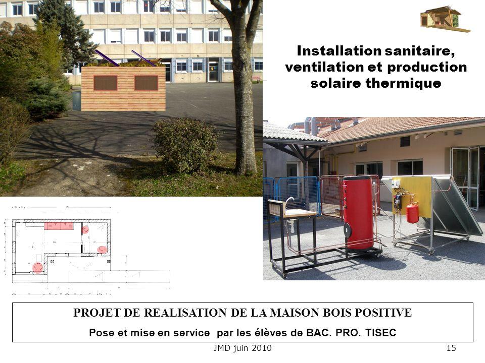 JMD juin 201015 Installation sanitaire, ventilation et production solaire thermique PROJET DE REALISATION DE LA MAISON BOIS POSITIVE Pose et mise en s