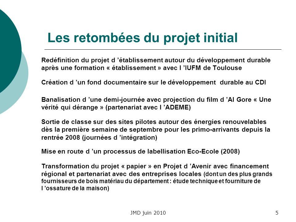 JMD juin 20105 Les retombées du projet initial Redéfinition du projet d établissement autour du développement durable après une formation « établissem