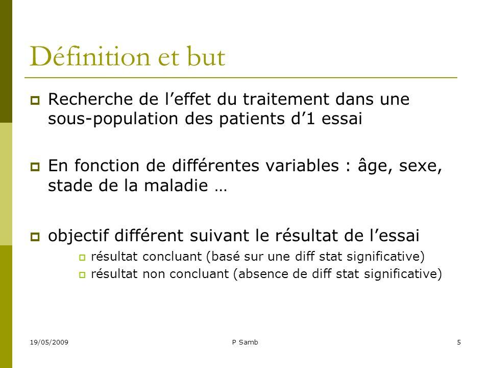19/05/2009P Samb6 Analyses dans essai non concluant Recherche du(des) sous- groupe(s) dans lesquels existerait 1 effet du traitement stat significatif Effet du traitement seulement sur 1 certain type de patients.