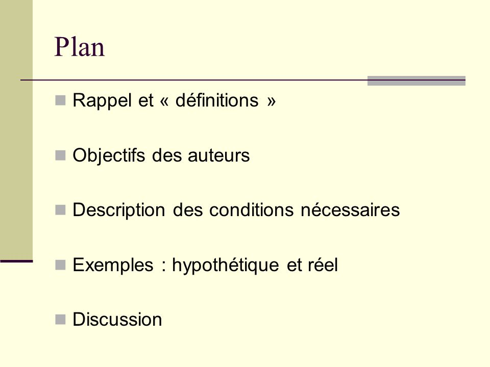 Plan Rappel et « définitions » Objectifs des auteurs Description des conditions nécessaires Exemples : hypothétique et réel Discussion