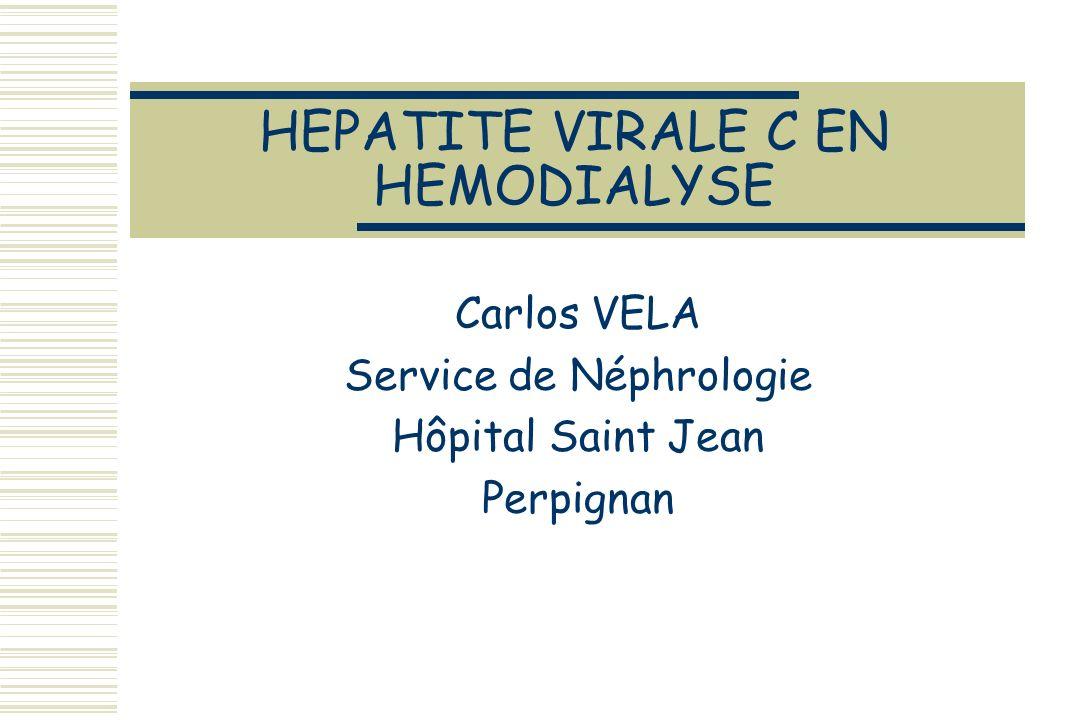 HEPATITE VIRALE C EN HEMODIALYSE Carlos VELA Service de Néphrologie Hôpital Saint Jean Perpignan