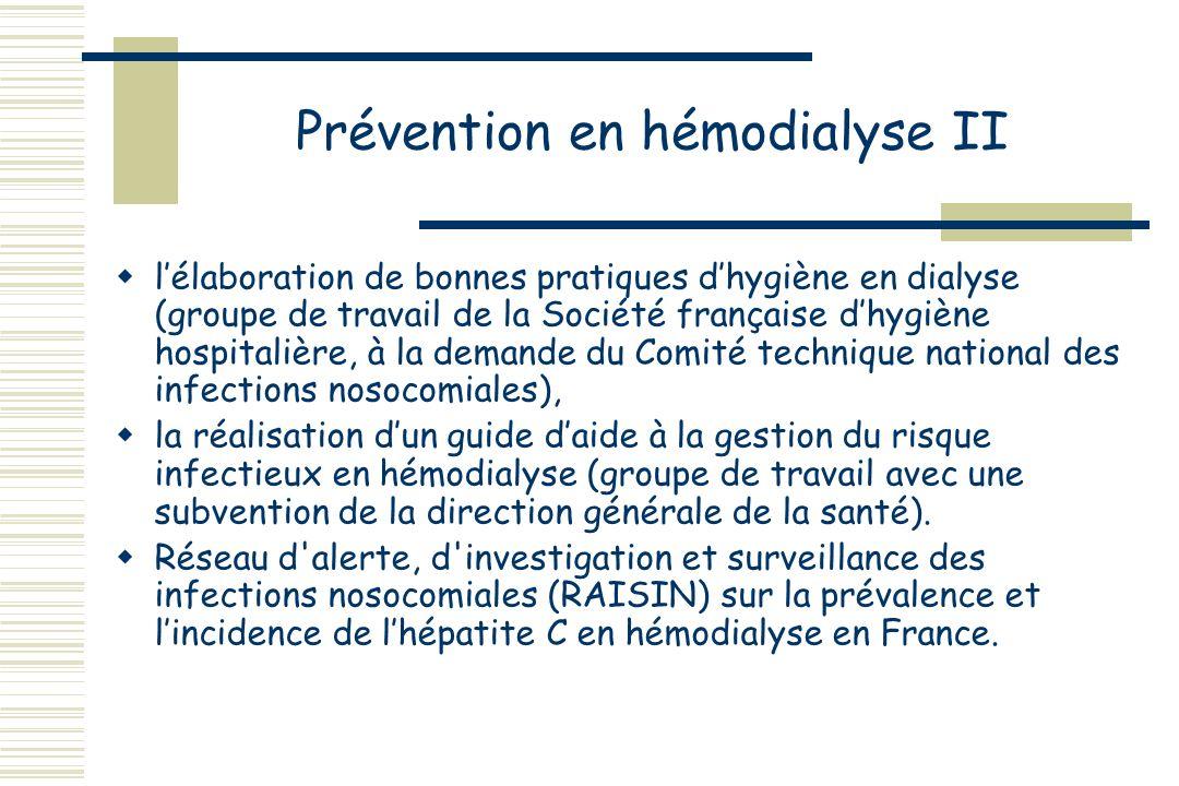 Prévention en hémodialyse I Importance de la sérologie? PCR systématique? Quelle intervalle? Mesures préventives: Bonnes pratiques dhygiène, a surveil