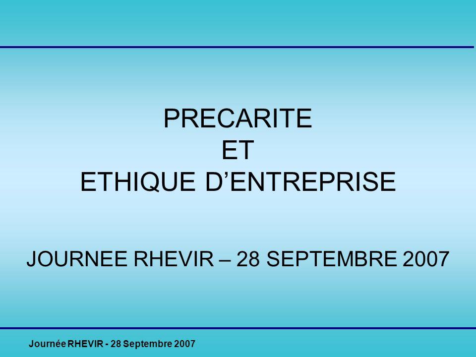 Journée RHEVIR - 28 Septembre 2007 PRECARITE ET ETHIQUE DENTREPRISE JOURNEE RHEVIR – 28 SEPTEMBRE 2007