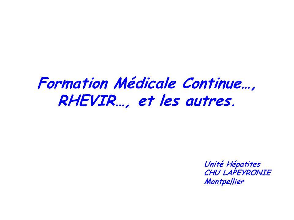 Formation Médicale Continue…, RHEVIR…, et les autres. Unité Hépatites CHU LAPEYRONIE Montpellier