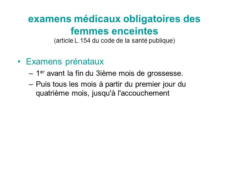 examens médicaux obligatoires des femmes enceintes (article L.154 du code de la santé publique) Examens prénataux –1 er avant la fin du 3ième mois de