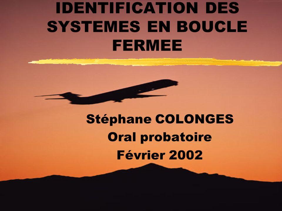 IDENTIFICATION DES SYSTEMES EN BOUCLE FERMEE Stéphane COLONGES Oral probatoire Février 2002