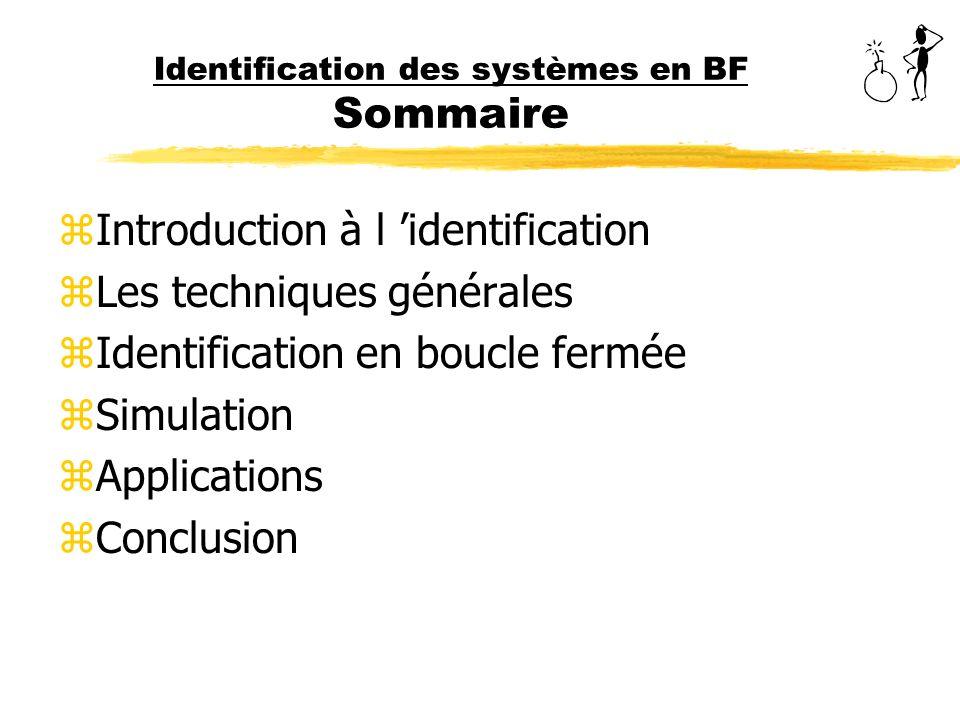 Identification des systèmes en BF Introduction à l identification zIdentifier un processus (système), cest chercher un modèle (dynamique) mathématique, appartenant à une classe de modèles connue, et qui, soumis à des signaux tests (en entrée), donne une réponse (dynamique et statique en sortie), la plus proche possible du système réel [VILLAIN – 1996].