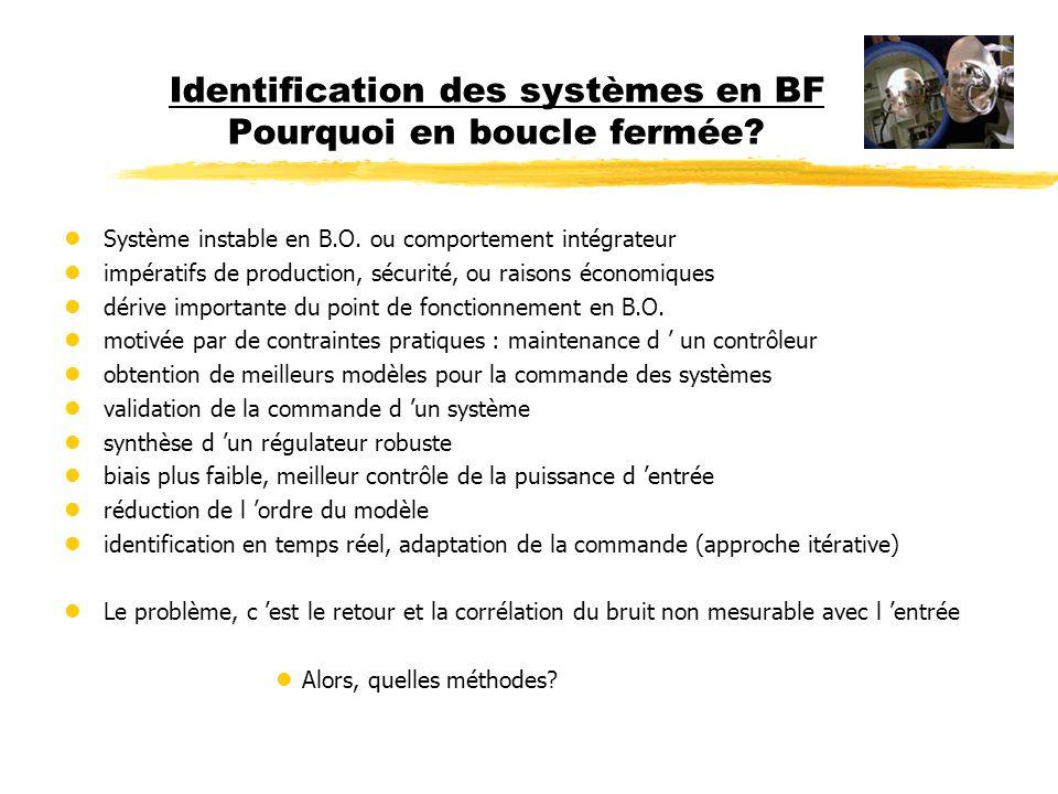 Identification des systèmes en BF Pourquoi en boucle fermée? Système instable en B.O. ou comportement intégrateur impératifs de production, sécurité,