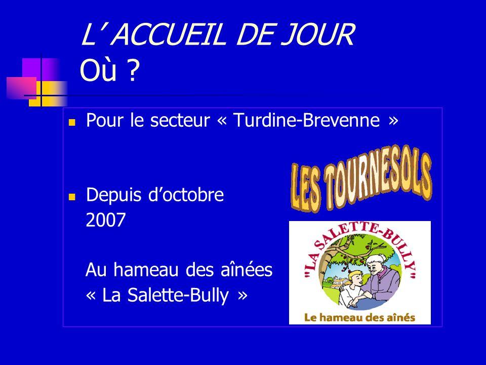 Pour le secteur « Turdine-Brevenne » Depuis doctobre 2007 Au hameau des aînées « La Salette-Bully » L ACCUEIL DE JOUR Où ?