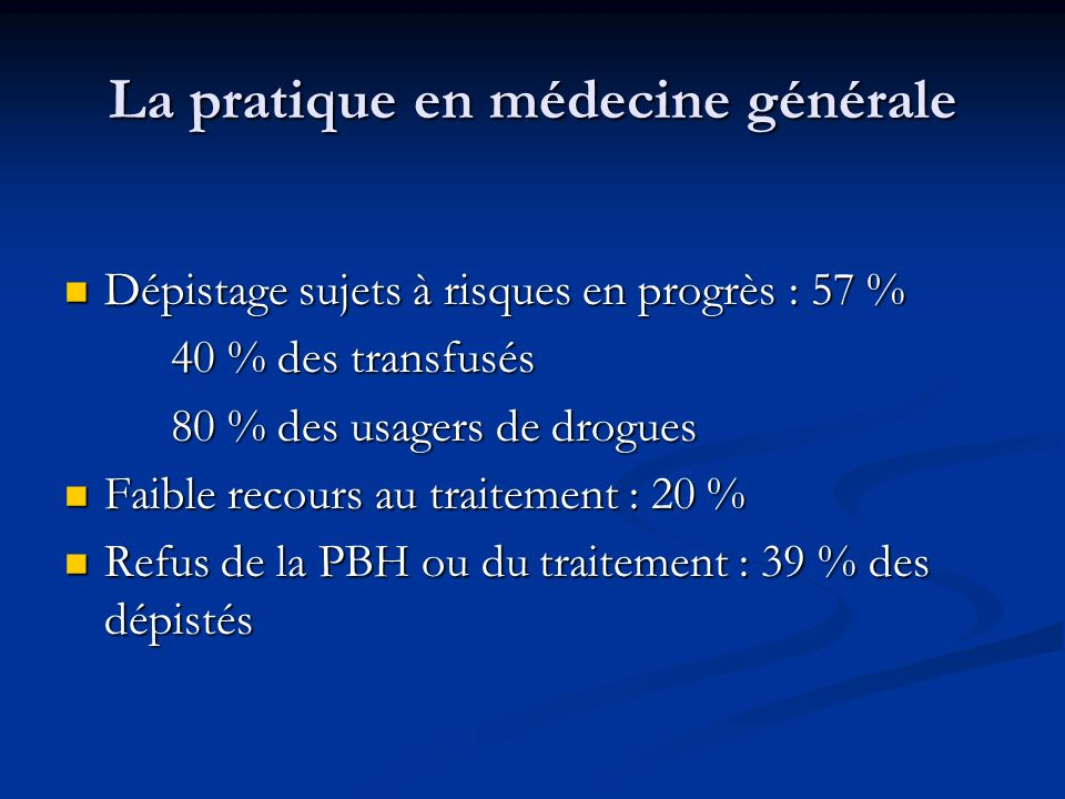 La pratique en médecine générale Dépistage sujets à risques en progrès : 57 % Dépistage sujets à risques en progrès : 57 % 40 % des transfusés 80 % de