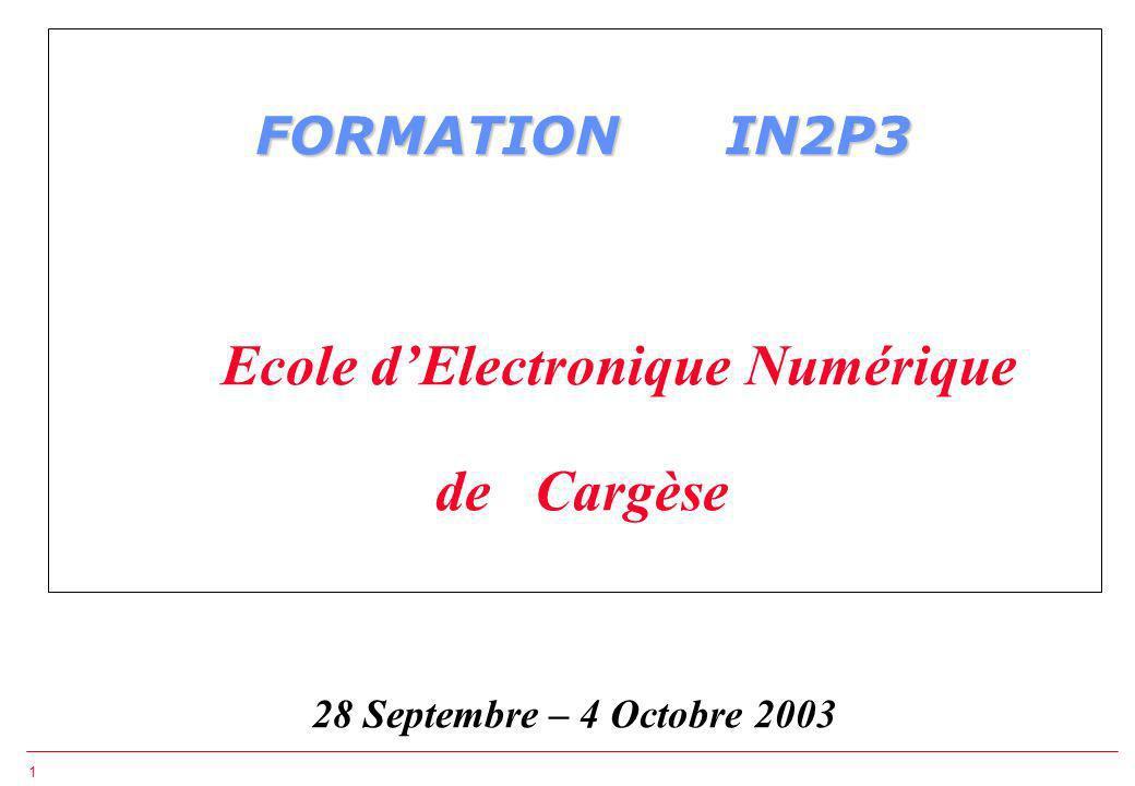 1 FORMATION IN2P3 FORMATION IN2P3 Ecole dElectronique Numérique de Cargèse 28 Septembre – 4 Octobre 2003