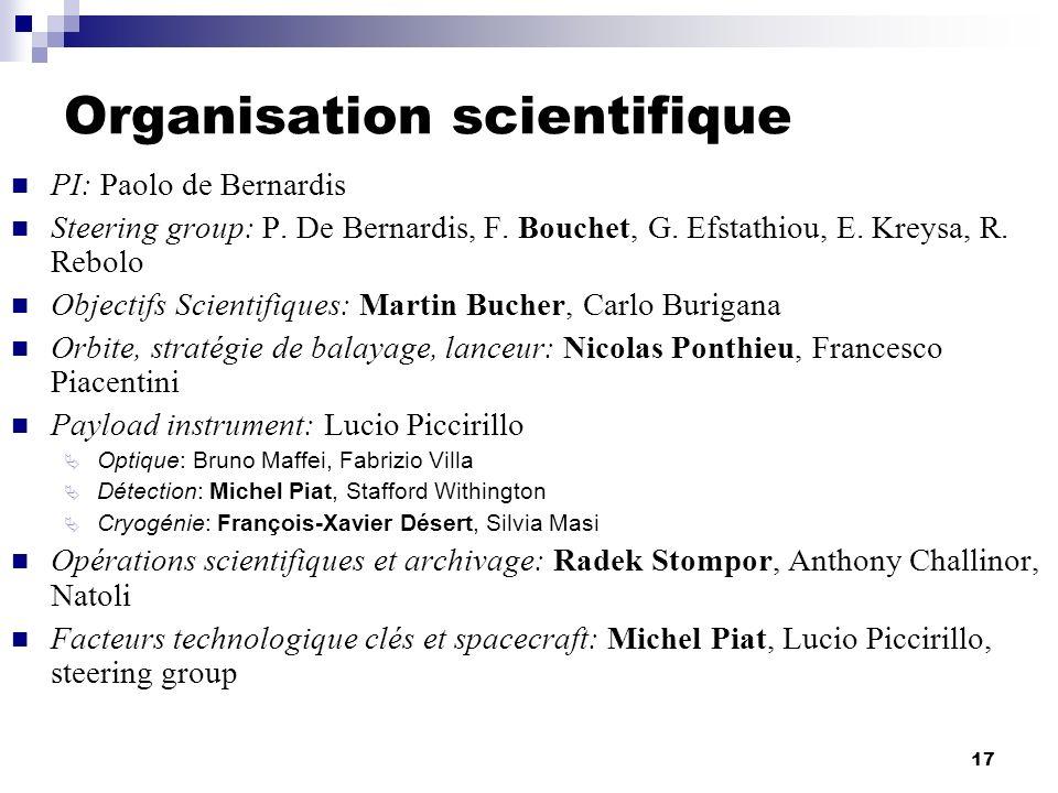 17 Organisation scientifique PI: Paolo de Bernardis Steering group: P. De Bernardis, F. Bouchet, G. Efstathiou, E. Kreysa, R. Rebolo Objectifs Scienti