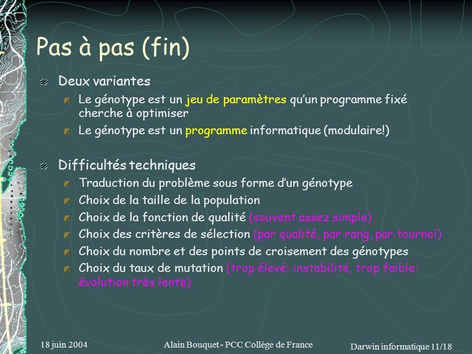 18 juin 2004Alain Bouquet - PCC Collège de France Darwin informatique 11/18 Pas à pas (fin) Deux variantes Le génotype est un jeu de paramètres quun p