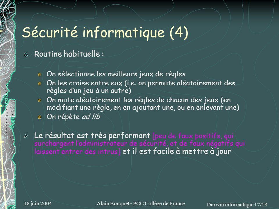 18 juin 2004Alain Bouquet - PCC Collège de France Darwin informatique 17/18 Sécurité informatique (4) Routine habituelle : On sélectionne les meilleur