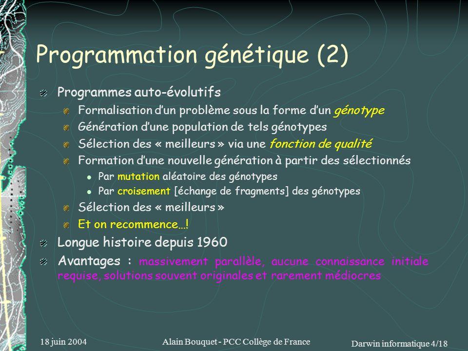 18 juin 2004Alain Bouquet - PCC Collège de France Darwin informatique 4/18 Programmation génétique (2) Programmes auto-évolutifs Formalisation dun pro