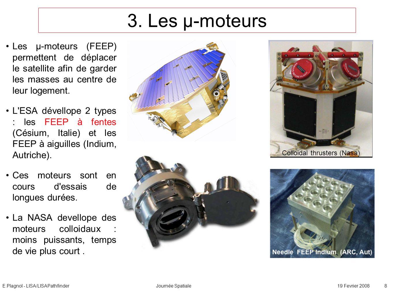 E.Plagnol - LISA/LISAPathfinderJournée Spatiale19 Fevrier 2008 8 3. Les µ-moteurs Les µ-moteurs (FEEP) permettent de déplacer le satellite afin de gar