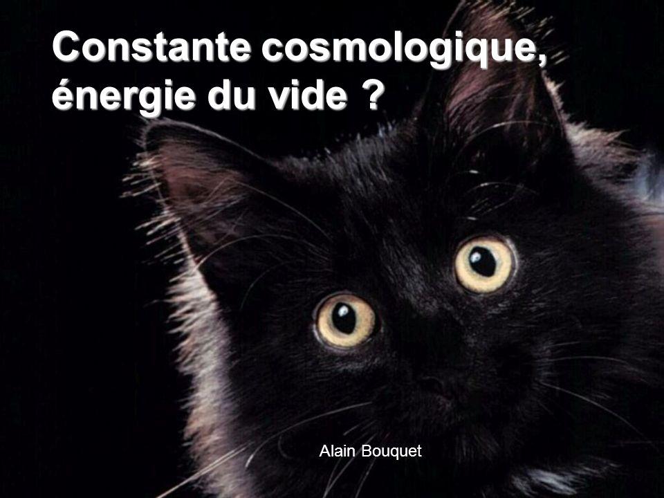 Constante cosmologique, énergie du vide ? Alain Bouquet