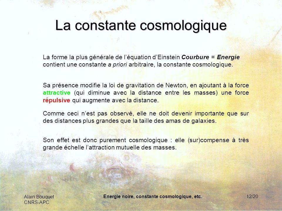 Alain Bouquet CNRS-APC Energie noire, constante cosmologique, etc.12/20 La constante cosmologique La forme la plus générale de léquation dEinstein Cou