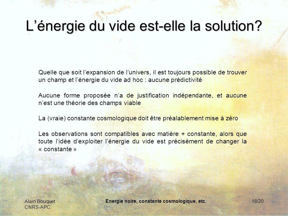 Alain Bouquet CNRS-APC Energie noire, constante cosmologique, etc.18/20 Lénergie du vide est-elle la solution? Quelle que soit lexpansion de lunivers,