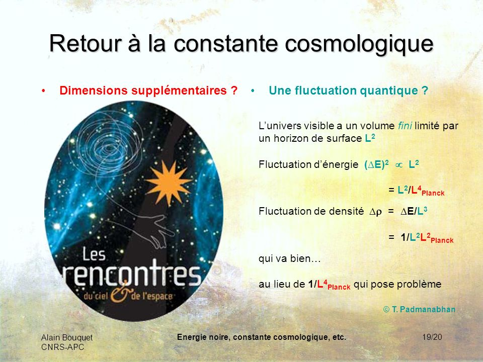 Alain Bouquet CNRS-APC Energie noire, constante cosmologique, etc.19/20 Retour à la constante cosmologique Dimensions supplémentaires ?Une fluctuation