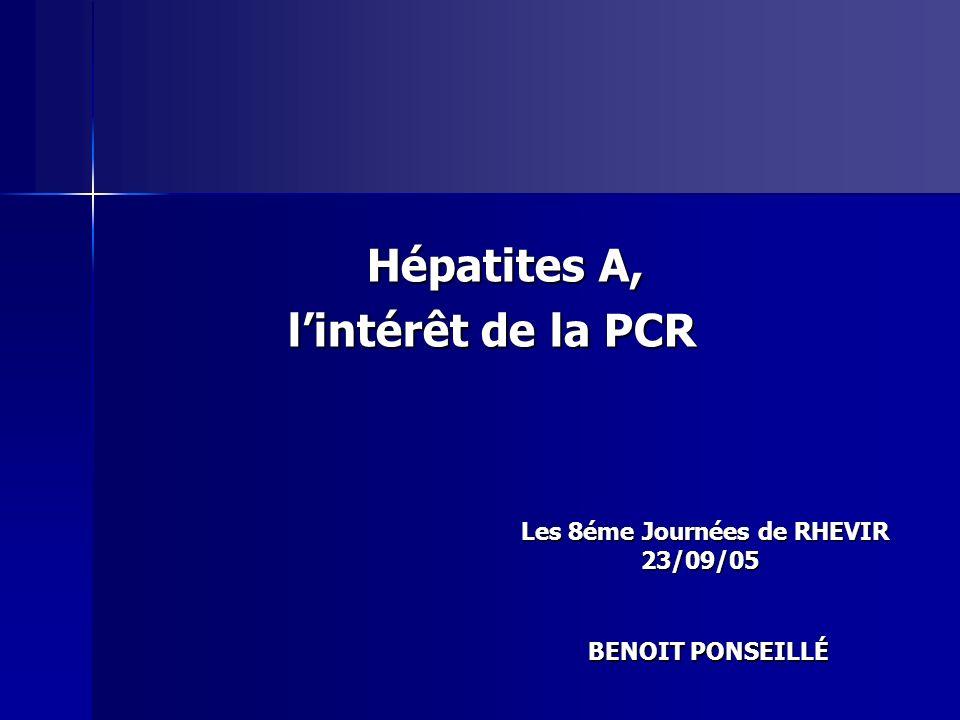 Hépatites A, Hépatites A, lintérêt de la PCR Les 8éme Journées de RHEVIR 23/09/05 BENOIT PONSEILLÉ