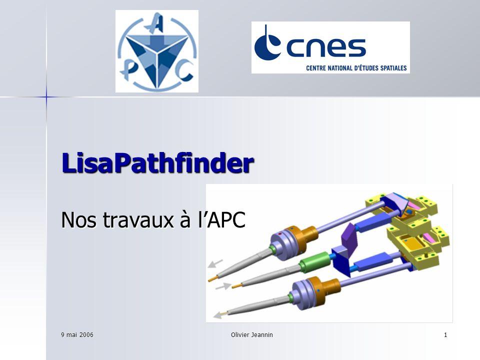 9 mai 2006 Olivier Jeannin 1 LisaPathfinder Nos travaux à lAPC