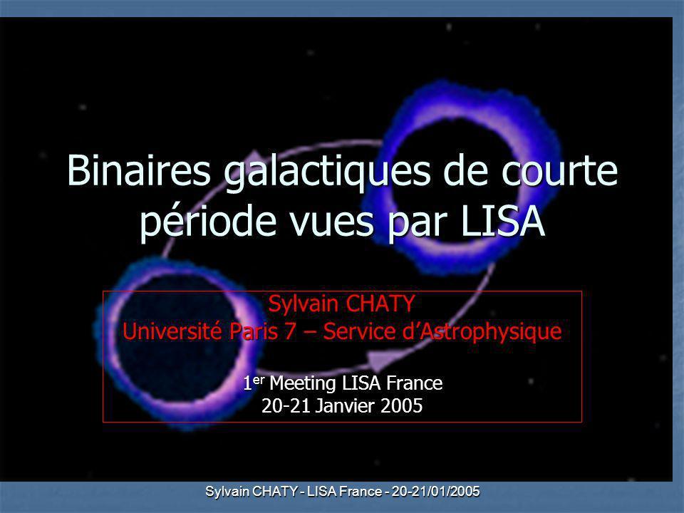 Sylvain CHATY - LISA France - 20-21/01/2005 Binaires X ultra- compactes Ultra-compact: P orb <1h=P min étoile séquence principale Ultra-compact: P orb <1h=P min étoile séquence principale 1 cœur étoile He/WD transférant matière à 1 NS ou TN 1 cœur étoile He/WD transférant matière à 1 NS ou TN 7 systèmes (dont 2 en amas globulaires) 7 systèmes (dont 2 en amas globulaires) Périodes 11-50 mn Périodes 11-50 mn 3 pulsars millisecondes 3 pulsars millisecondes XTE J1751-305, 42.4 mn (Markwardt et al.