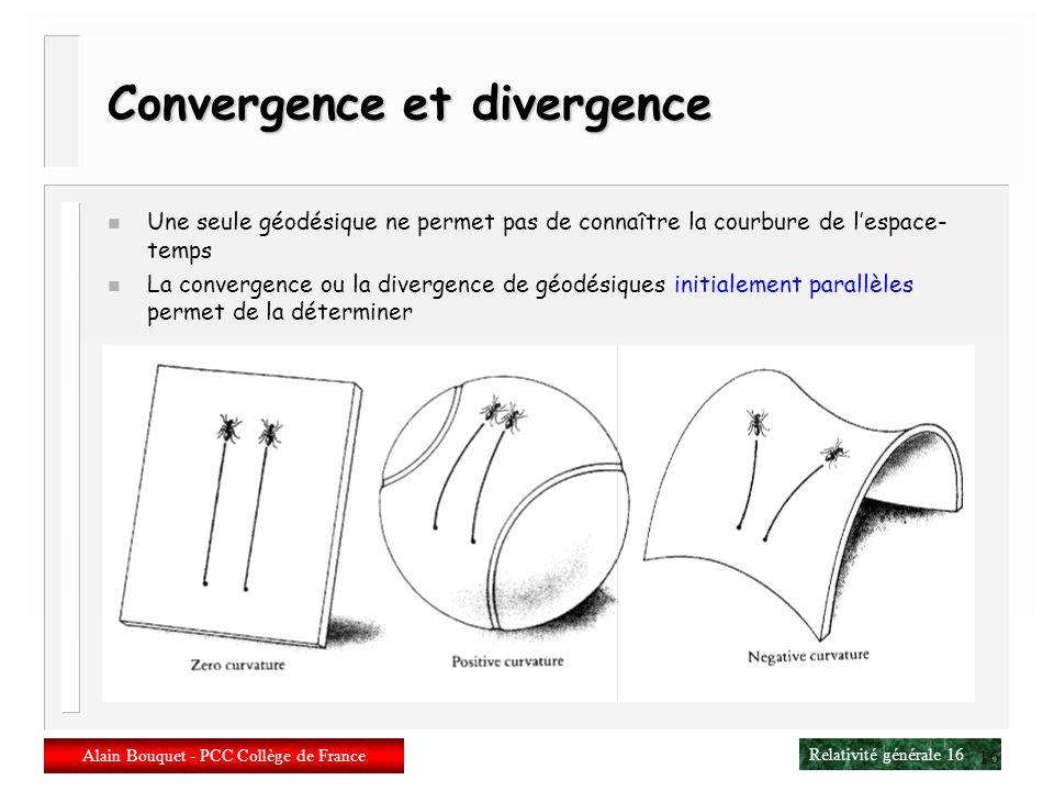 Relativité générale 15 Alain Bouquet - PCC Collège de France 15 Gravitation et géométrie n Géométrie => gravitation – Un objet libre se déplace « en l
