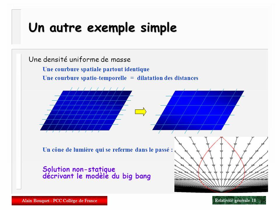 Relativité générale 17 Alain Bouquet - PCC Collège de France 17 Un exemple simple n Autour dune masse isolée Déviation des trajectoires = « attraction