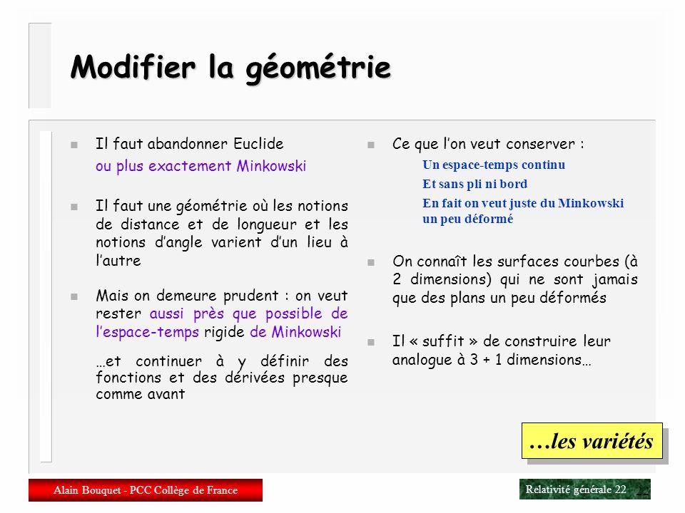 Relativité générale 21 Alain Bouquet - PCC Collège de France 21 La gravitation comme géométrie n Principe déquivalence n Ainsi pour Newton, le Soleil