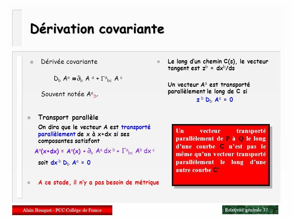 Relativité générale 36 Alain Bouquet - PCC Collège de France 36 Connexion affine n Connexion affine – Champ de vecteurs A a (x) – Naïvement on dirait