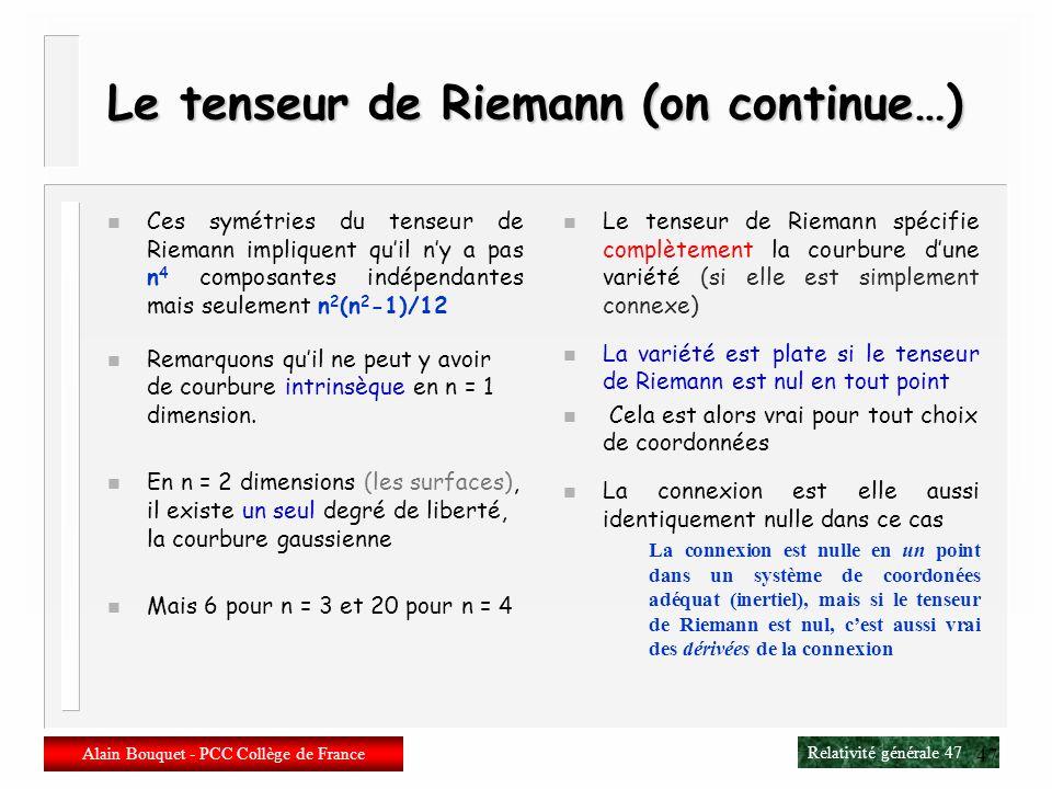 Relativité générale 46 Alain Bouquet - PCC Collège de France 46 Le tenseur de Riemann (suite, toujours) n Pour des covecteurs ou des tenseurs, les équ